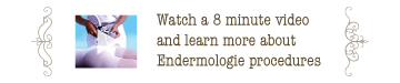 Learn more about endermologie watching this 8 min video
